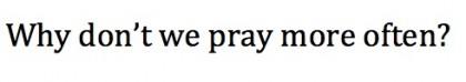 If We Say We Believe In Prayer...